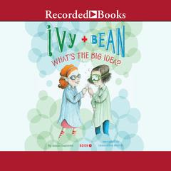 Ivy and Bean: Whats the Big Idea? Audiobook, by Annie Barrows