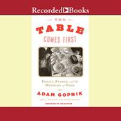The Table Comes First: Family, France, and the Meaning of Food, by Adam Gopnik