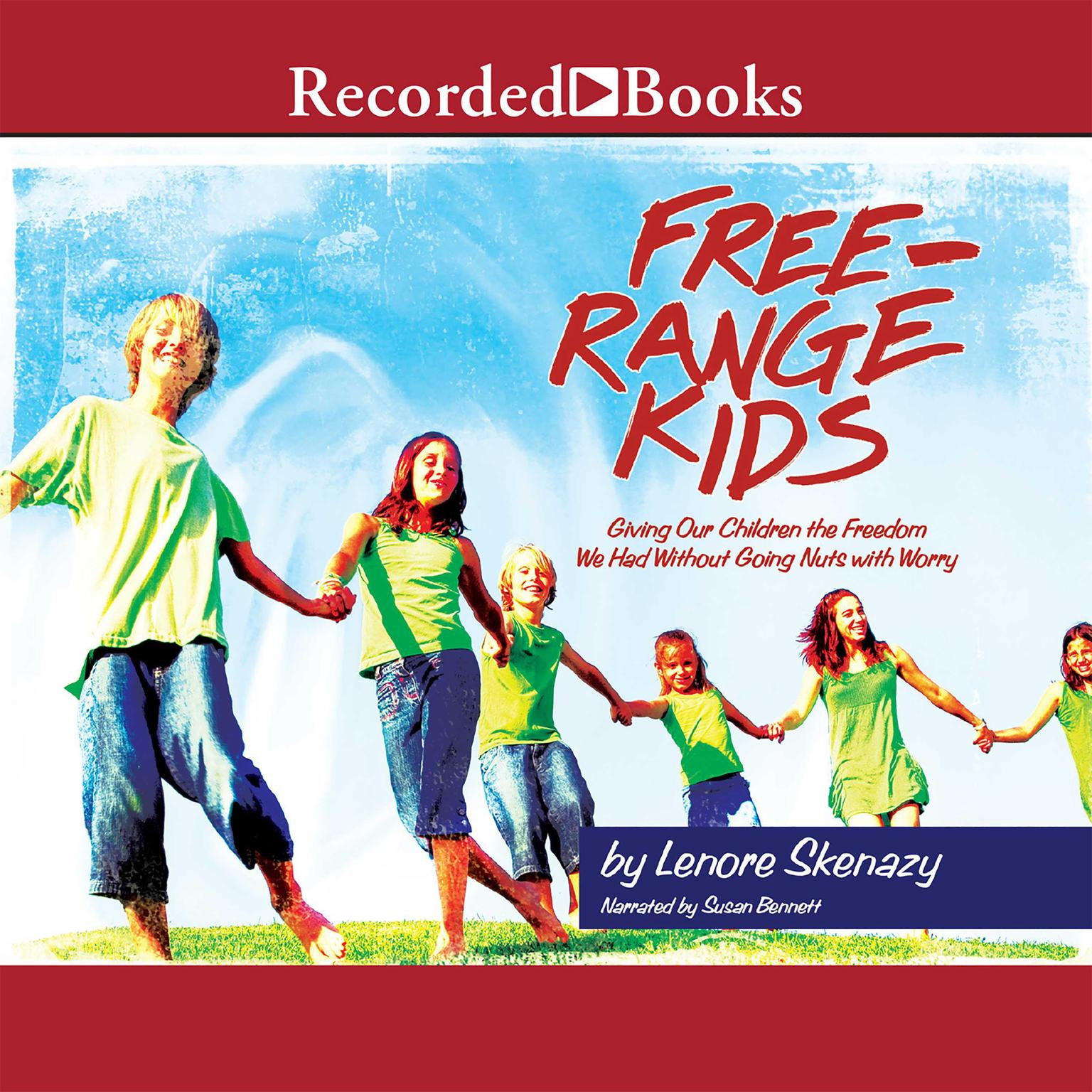 Printable Free Range Kids: Giving Our Children the Freedom We Had Without Going Nuts with Worry Audiobook Cover Art