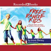 Free Range Kids: Giving Our Children the Freedom We Had Without Going Nuts with Worry, by Lenore Skenazy