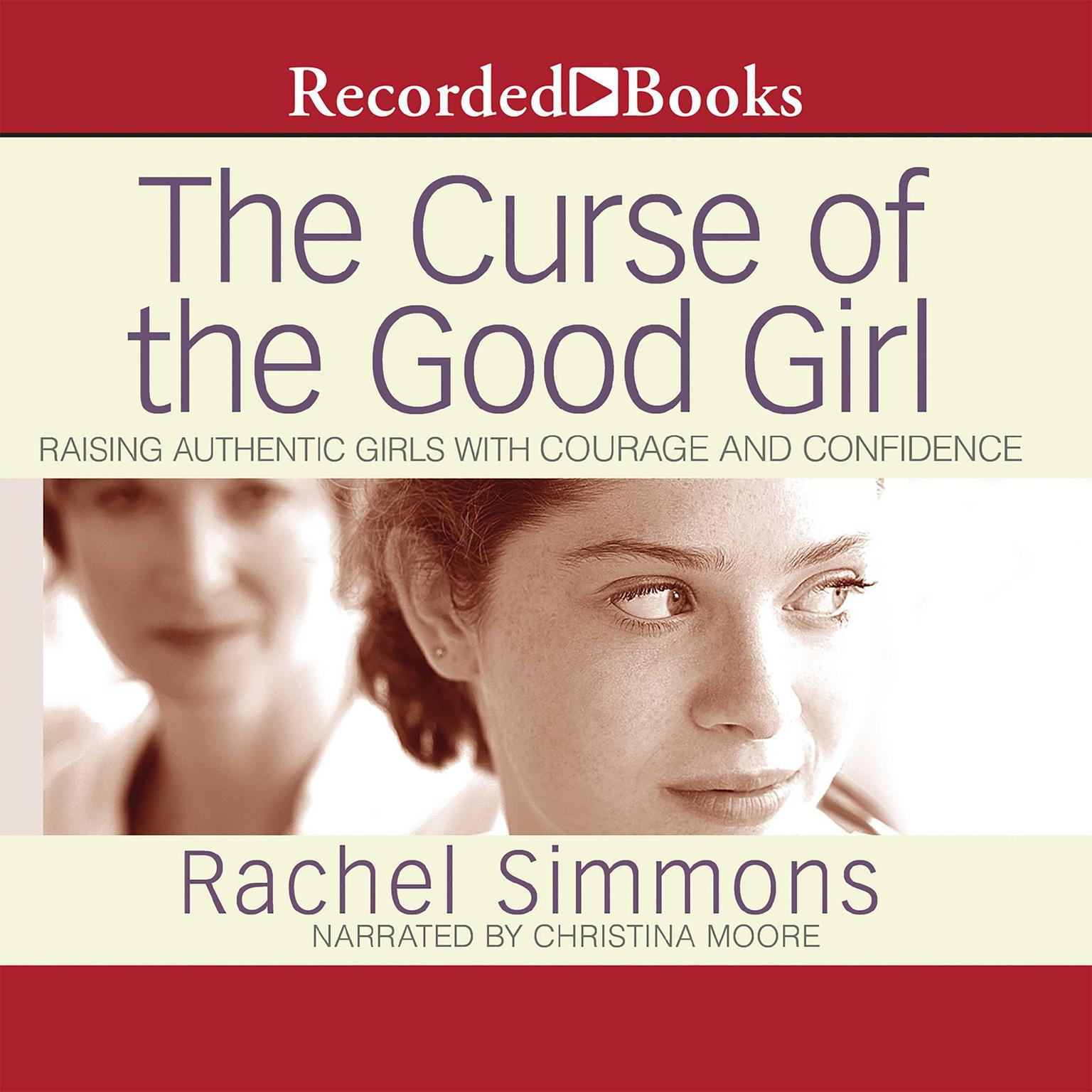 Printable The Curse of the Good Girl: Raising Authentic Girls with Courage and Confidence Audiobook Cover Art