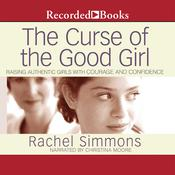 The Curse of the Good Girl: Raising Authentic Girls with Courage and Confidence, by Rachel Simmons