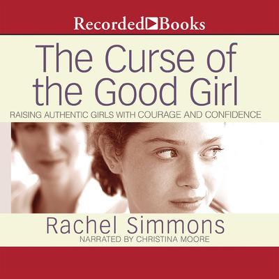 The Curse of the Good Girl: Raising Authentic Girls with Courage and Confidence Audiobook, by