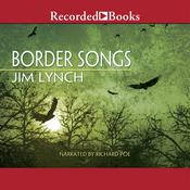 Border Songs Audiobook, by Jim Lynch