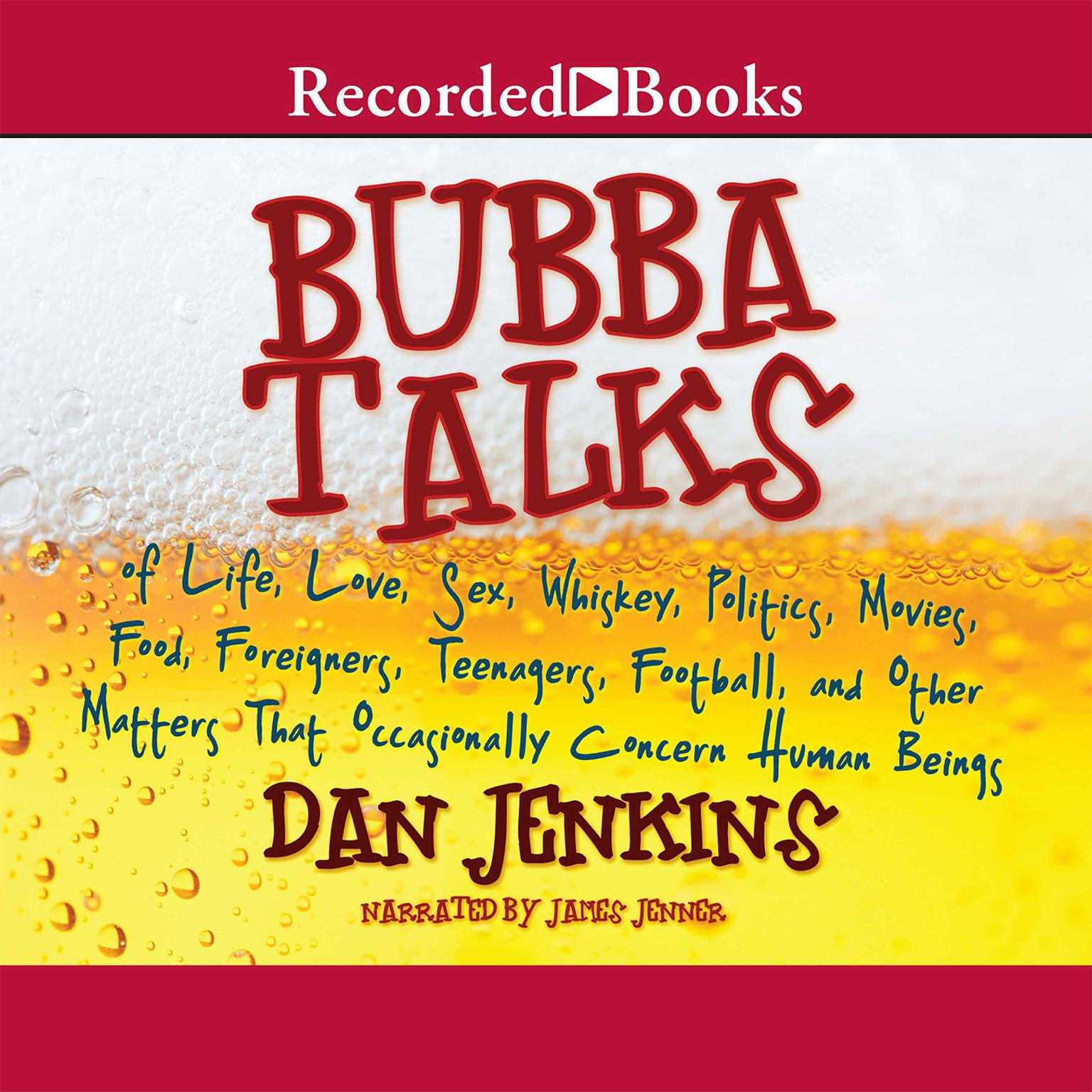 Printable Bubba Talks: Of Life, Love, Sex, Whiskey, Politics, Movies, Food, Foreigners, Teenagers, Football, and Other Matters That Occasionally Concern Human Beings Audiobook Cover Art