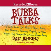 Bubba Talks: Of Life, Love, Sex, Whiskey, Politics, Movies, Food, Foreigners, Teenagers, Football, and Other Matters That Occasionally Concern Human Beings Audiobook, by Dan Jenkins