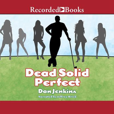 Dead Solid Perfect Audiobook, by Dan Jenkins