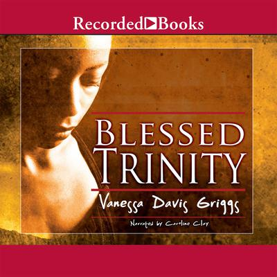 Blessed Trinity Audiobook, by Vanessa Davis Griggs