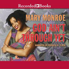 God Ain't Through Yet Audiobook, by Mary Monroe