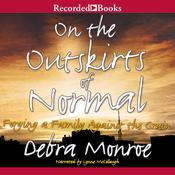 On the Outskirts of Normal: Forging a Family against the Grain Audiobook, by Debra Monroe