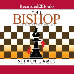 The Bishop: A Patrick Bowers Thriller Audiobook, by Steven James