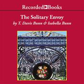 The Solitary Envoy Audiobook, by T. Davis Bunn