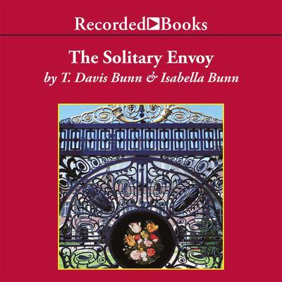 The Solitary Envoy Audiobook, by T. Davis Bunn