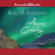 Aurora Crossing Audiobook, by Karl H. Schlesier
