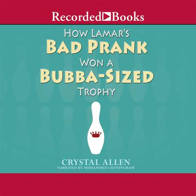 How Lamars Bad Prank Won a Bubba-Sized Trophy Audiobook, by Crystal Allen