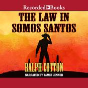 The Law in Somos Santos Audiobook, by Ralph Cotton|