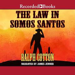 The Law in Somos Santos Audiobook, by Ralph Cotton
