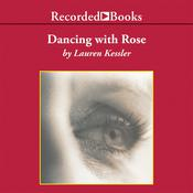 Dancing with Rose: Finding Life in the Land of Alzheimer's Audiobook, by Lauren Kessler|