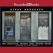 The Beautiful Things That Heaven Bears Audiobook, by Dinaw Mengestu