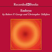 Embryo: A Defense of Human Life, by Robert P. George, Christopher Tollefsen