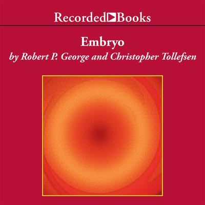 Embryo: A Defense of Human Life Audiobook, by Robert P. George
