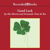 Good Luck: Create the Conditions for Success in Life and Business, by Fernando Trías de Bes, Alex Rovira