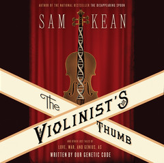 The Violinists Thumb: And Other Lost Tales of Love, War, and Genius, as Written by Our Genetic Code Audiobook, by Sam Kean