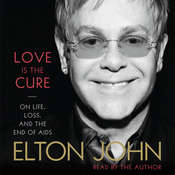 Love Is the Cure: On Life, Loss, and the End of AIDS, by Elton John