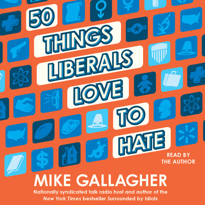 50 Things Liberals Love to Hate Audiobook, by Mike Gallagher