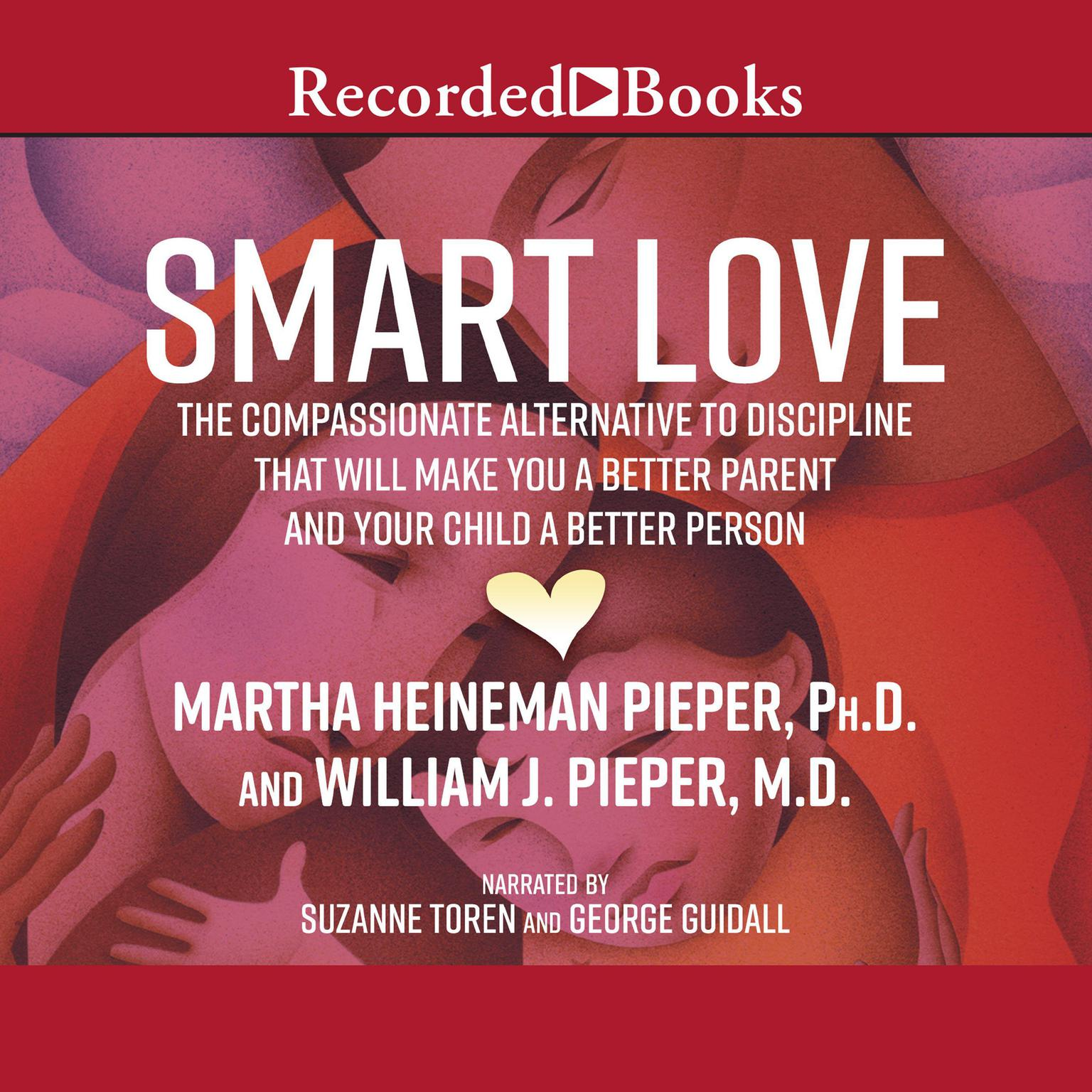 Printable Smart Love: The Compassionate Alternative to Discipline That Will Make You a Better Parent and Your Child a Better Person Audiobook Cover Art