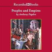 Peoples and Empires: A Short History of European Migration, Exploration, and Conquest, from Greece to the Present, by Anthony Pagden