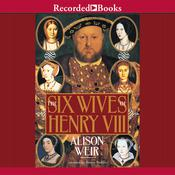 The Six Wives of Henry VIII, by Alison Weir