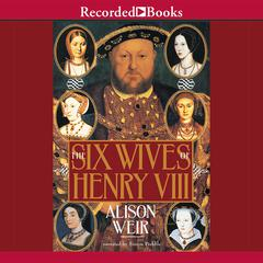 The Six Wives of Henry VIII Audiobook, by Alison Weir