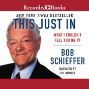 This Just In: What I Couldn't Tell You on TV Audiobook, by Bob Schieffer