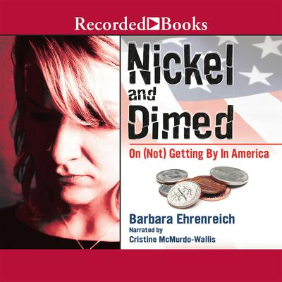 Nickel and Dimed: On (Not) Getting by in America Audiobook, by Barbara Ehrenreich