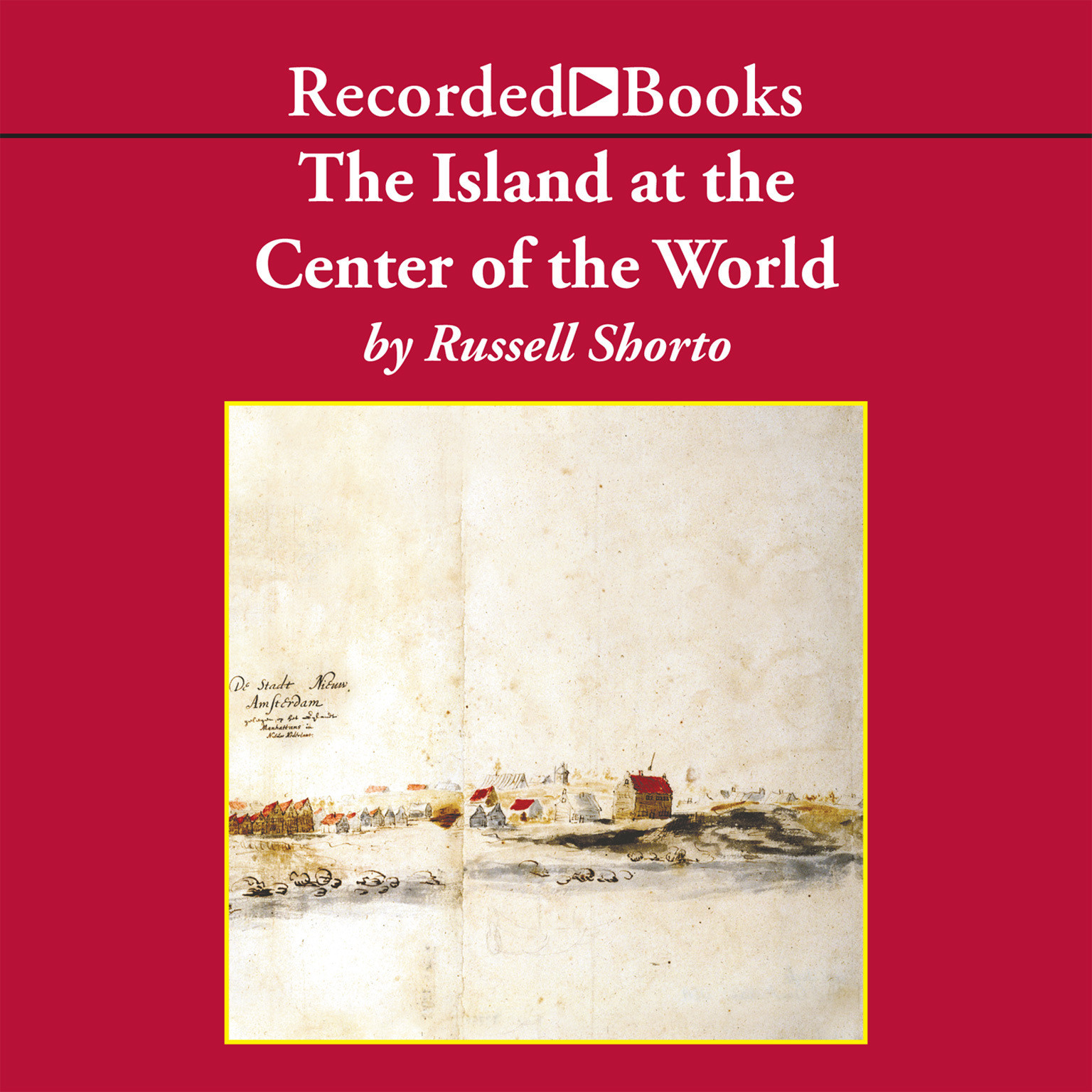 Printable The Island at the Center of the World: The Epic Story of Dutch Manhattan and the Forgotten Colony that Shaped America Audiobook Cover Art