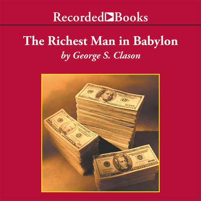 The Richest Man in Babylon Audiobook, by George S. Clason