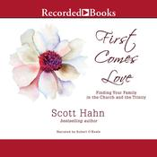 First Comes Love: Finding Your Family in the Church and the Trinity, by Scott Hahn