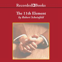 The 11th Element: The Key to Unlocking Your Master Blueprint for Wealth and Success Audiobook, by Robert Scheinfeld