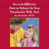 How to Behave So Your Preschooler Will, Too!, by Sal Severe