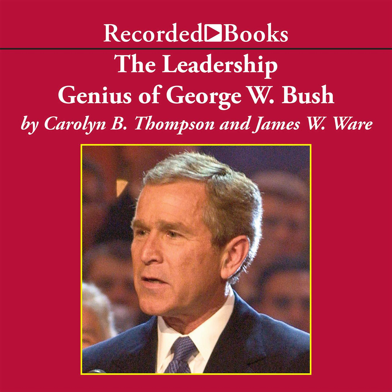 The Leadership Genius of George W  Bush: 10 Commonsense Lessons from the  Commander in Chief Audiobook