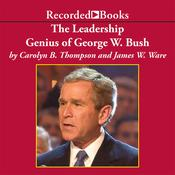 The Leadership Genius of George W. Bush: 10 Commonsense Lessons from the Commander in Chief, by Carolyn B. Thompson, James Ware