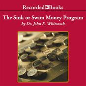 The Sink or Swim Money Program: A 6-Step Plan for Teaching Your Teens Financial Responsibility Audiobook, by John E. Whitcomb