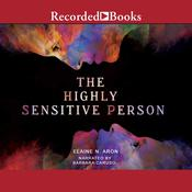 The Highly Sensitive Person: How to Thrive When the World Overwhelms You Audiobook, by Elaine N. Aron