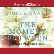 The Moment Between Audiobook, by Nicole Baart