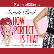 How Perfect is That Audiobook, by Sarah Bird