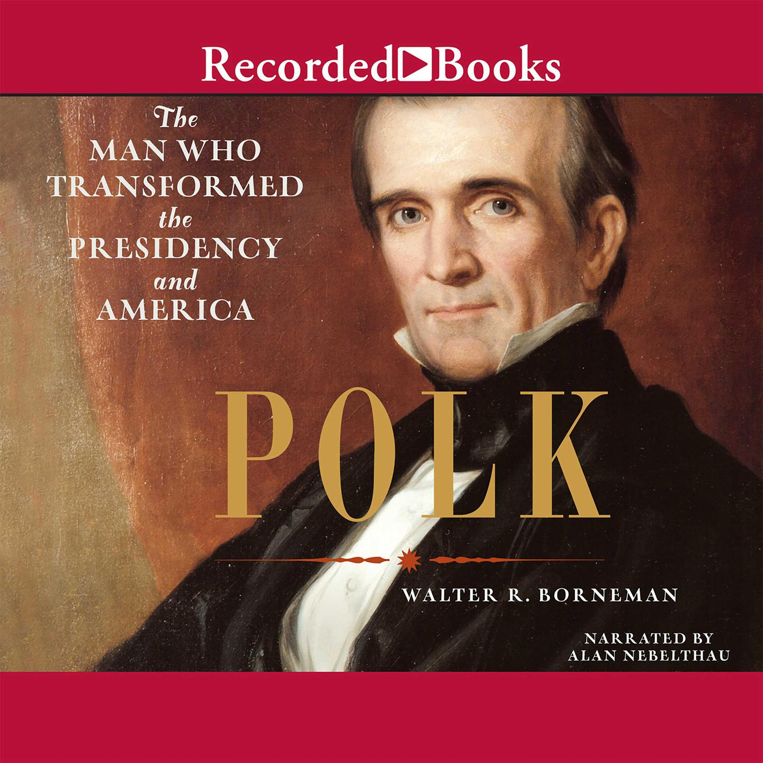 Printable Polk: The Man Who Transformed the Presidency Audiobook Cover Art