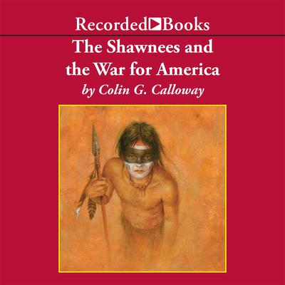 The Shawnees and the War for America Audiobook, by Colin G. Calloway