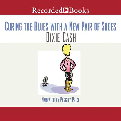 Curing the Blues with a New Pair of Shoes Audiobook, by Dixie Cash