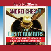 The Candy Bombers: The Untold Story of the Berlin Airlift and America's Finest Hour Audiobook, by Andrei Cherny